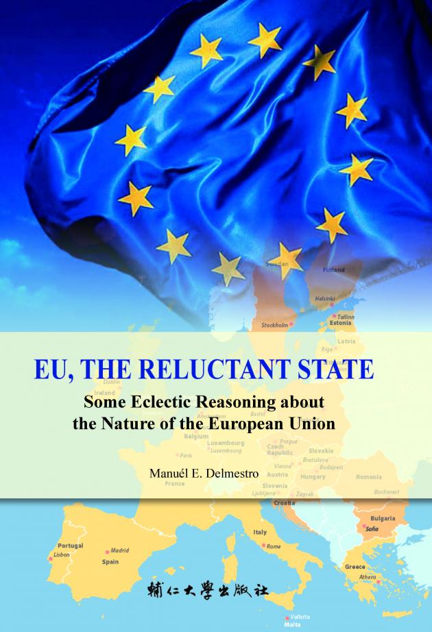 EU, THE RELUCTANT STATE:Some Eclectic Reasoning about the Nature of the European Union 1